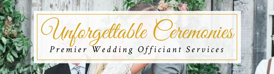 Unforgettable Wedding Ceremonies Premier Wedding Officiant Services